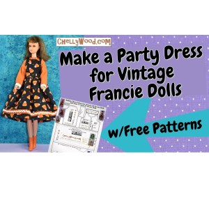 """The image shows the YouTube header for a tutorial video showing how to make a party dress for vintage Francie dolls. The header incudes an image of Francie in a handmade party dress with long sleeves and a decorative trim around the skirt of the dress. There's an arrow pointing to a PDF sewing pattern and the words on the arrow say, """"with free patterns."""" The URL provided with this image tells you where to go to download a free printable PDF sewing pattern for making a party dress to fit vintage Francie dolls and similar-sized dolls: ChellyWood.com"""