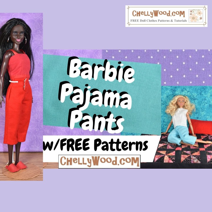 "This is the featured image for a blog post which offers a free tutorial for making DIY Barbie pajama pants. The overlay for this video says, ""Barbie Pajama Pants with free patterns"" and it offers the website ChellyWood.com as the place where you can download and print the free patterns for making these capri-style fly-front pajama pants."