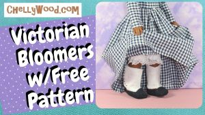 """The image shows a Wellie Wisher doll lifting the skirt of her gingham dress to show her pretty lace-trimmed bloomers and a pair of Victorian boots with tiny buttons. The overlay says, """"Victorian bloomers with free pattern"""" and offers the website, ChellyWood.com"""