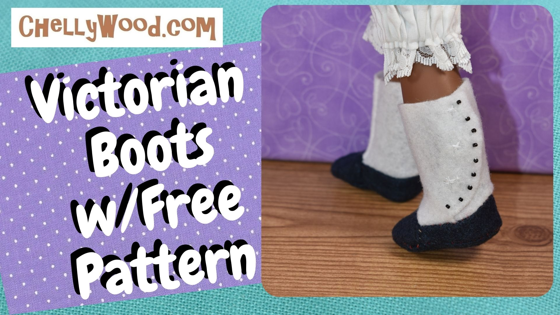 """The image shows a 15 inch doll's feet modeling a pair of Victorian style boots made of felt. We can also see the lace edges of a pair of dolly bloomers that cover the doll's knee. The boots have white tops that look like Edwardian spats, but the lower part of the boot is navy blue. There are teeny-tiny black buttons along the curved edge of the boot's """"upper"""" area. The watermark reminds us to go to ChellyWood.com for free printable patterns and tutorials for making these adorable felt boots for dolls like Wellie Wishers, Hearts for Hearts Girls, and similar sized dolls."""