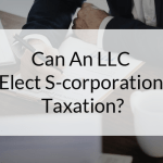 Can An LLC Elect S-Corporation Taxation?