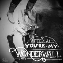 """Wonderwall"" by Oasis - August 4, 2015"
