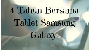 4 Tahun Bersama Tablet Samsung Galaxy