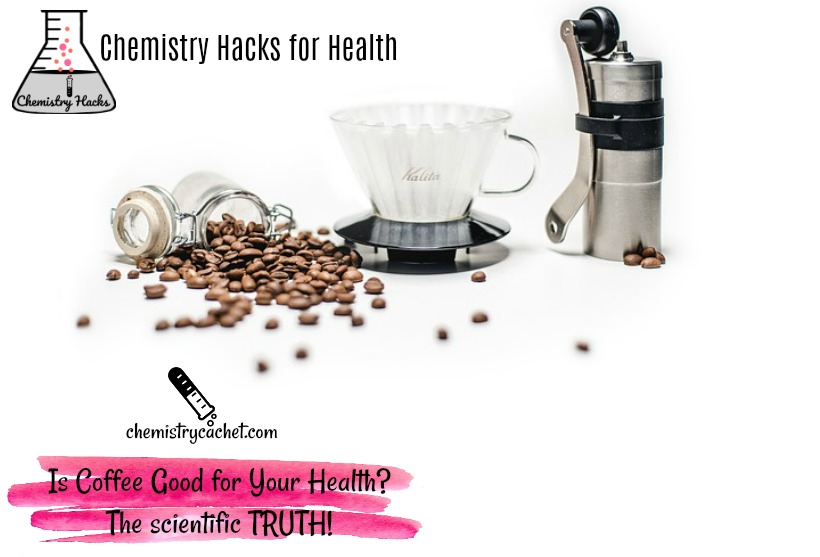 Chemistry Hacks for Health Is Coffee Good for Your Health The Scientific Truth!