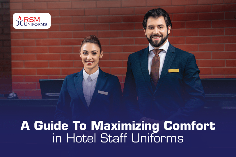 A Guide To Maximizing Comfort In Hotel Staff Uniforms