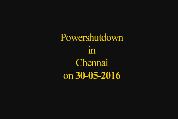 Chennai Power Shutdown Areas on 30-05-2016