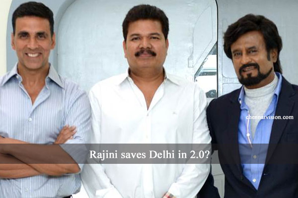 Rajini saves Delhi in 2.0?
