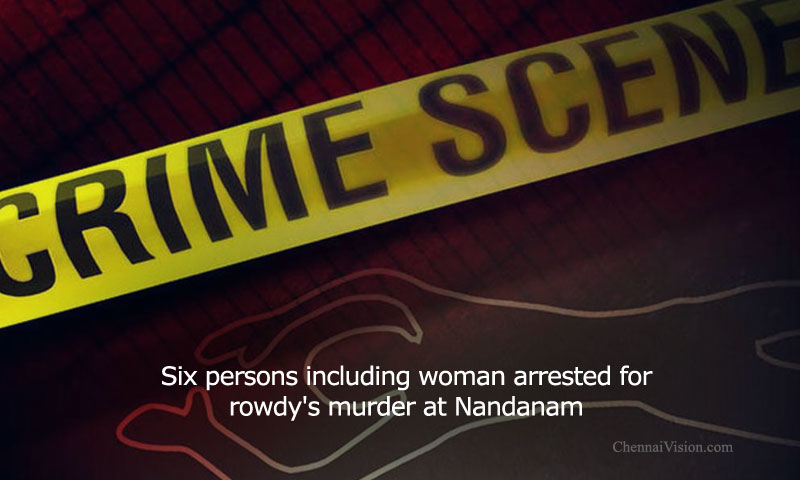 Six persons including woman arrested for rowdy's murder at Nandanam