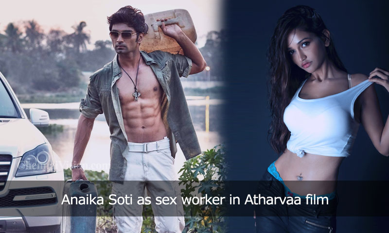 Anaika Soti as sex worker in Atharvaa film