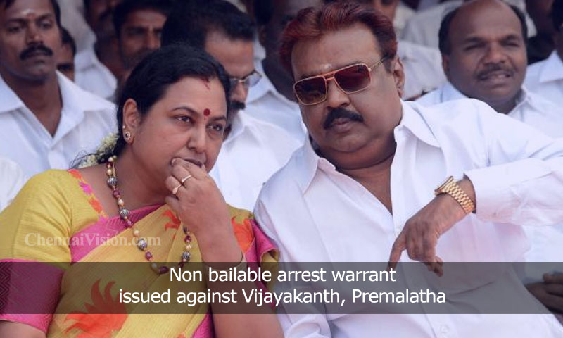 Non bailable arrest warrant issued against Vijayakanth, Premalatha