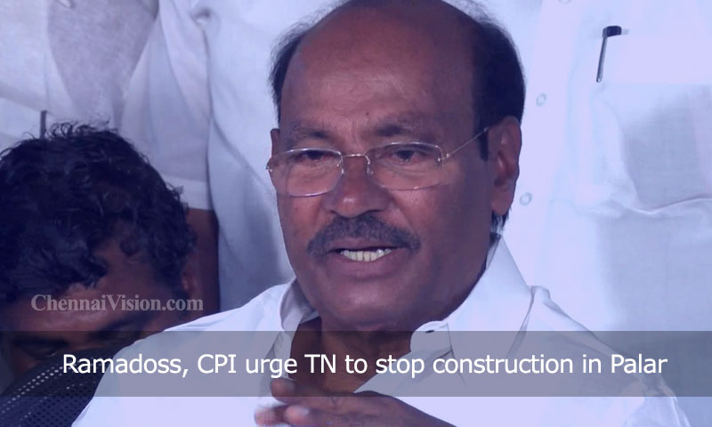 Ramadoss, CPI urge TN to stop construction in Palar