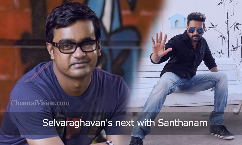 Selvaraghavan's next with Santhanam