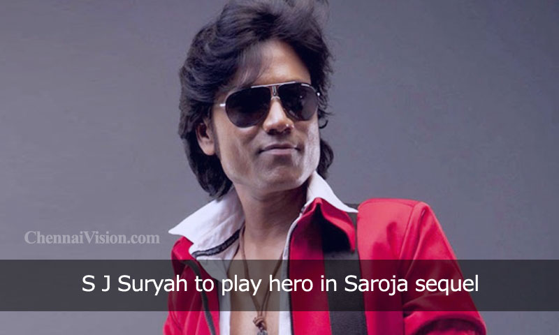 S J Suryah to play hero in Saroja sequel