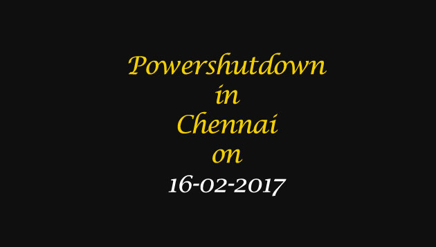 Chennai Power Shutdown Areas on 16-02-2017