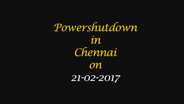 Chennai Power Shutdown Areas on 21-02-2017