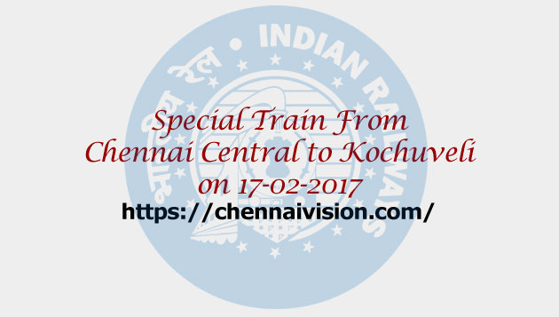 Special fare special train from Chennai Central to Kochuveli on 17-02-2017