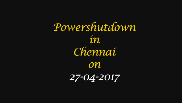 Chennai Power Shutdown Areas on 27-04-2017