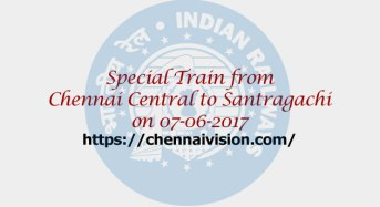 Special Train from Chennai Central to Santragachi on 07-06-2017