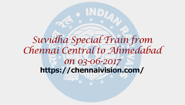 Suvidha Special Train from Chennai Central to Ahmedabad on 03-06-2017