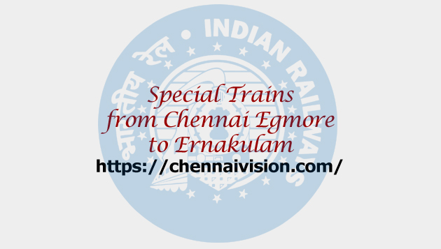 Special Trains from Chennai Egmore to Ernakulam