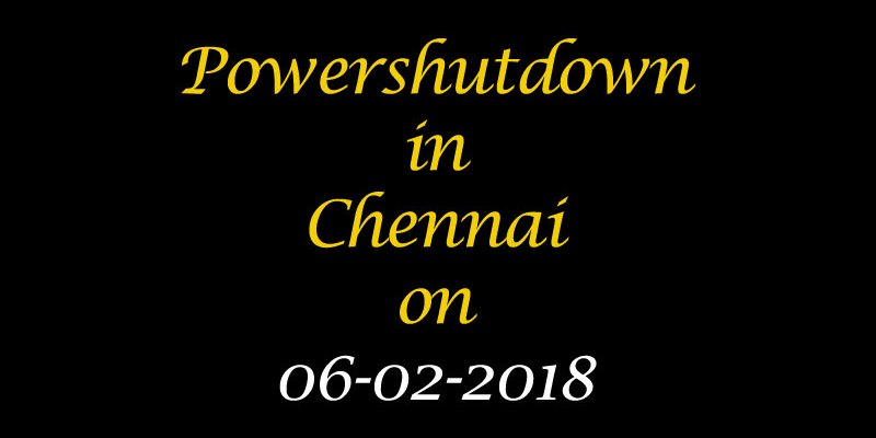 Chennai Power Shutdown On 07.02.2018