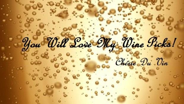 ♥Chérie Du Vin - You will LOVE my wine picks!