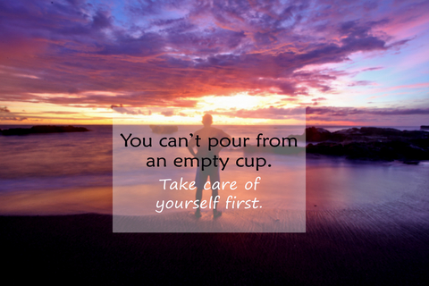 positive self-care you can't pour from an empty cup you first