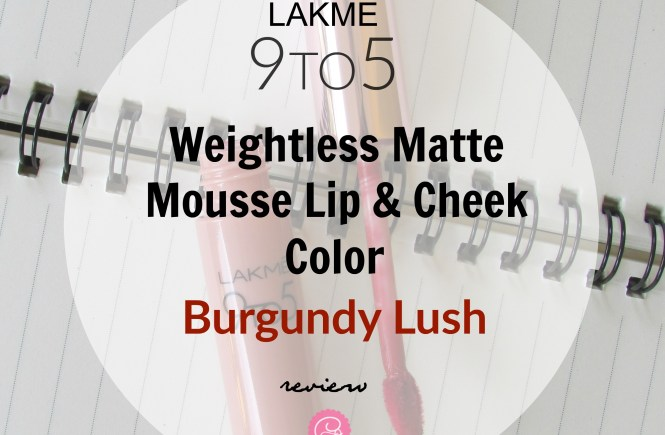 Lakme 9to5 Weightless Matte Mousse Lip & Cheek Color Burgundy Lush Review| Cherry On Top