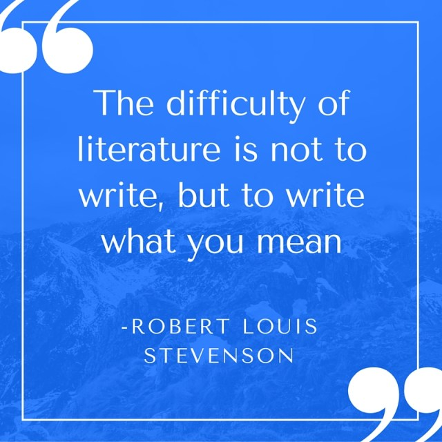 The difficulty of literature is not to write, but to write what you mean