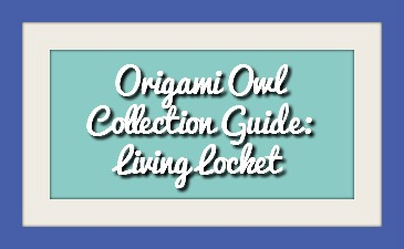 Origami Owl Collection Guide: Living Locket