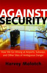 Against Security: How We Go Wrong at Airports, Subways, and Other Sites of Ambiguous Danger | Chesnutt Library - New Books Display - May 2013