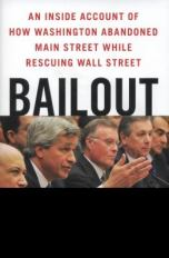Bailout: An Inside Account of How Washington Abandoned Main Street While Rescuing Wall Street | Chesnutt Library - New Books Display - May 2013
