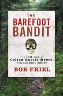 The Barefoot Bandit: The True Tale of Colton Harris-Moore, New American Outlaw | Chesnutt Library - New Books Display - May 2013