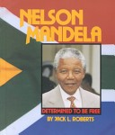 Nelson Mandela [electronic resource] Determined to be free (eBook) (Book List in Memory of Nelson Mandela - Chesnutt Library, Fayetteville State University)