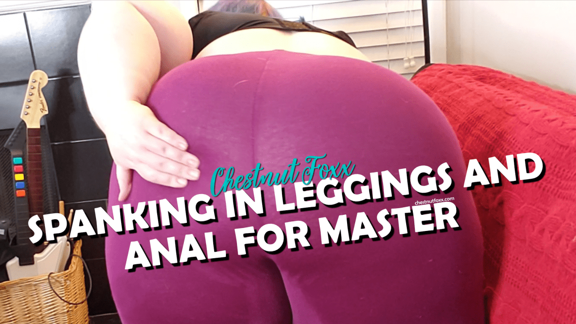 BBW submissive Chestnut Foxx spanks self in leggings and gives anal to Master