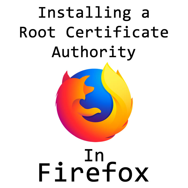 Installing a Root Certificate Authority in Firefox - The