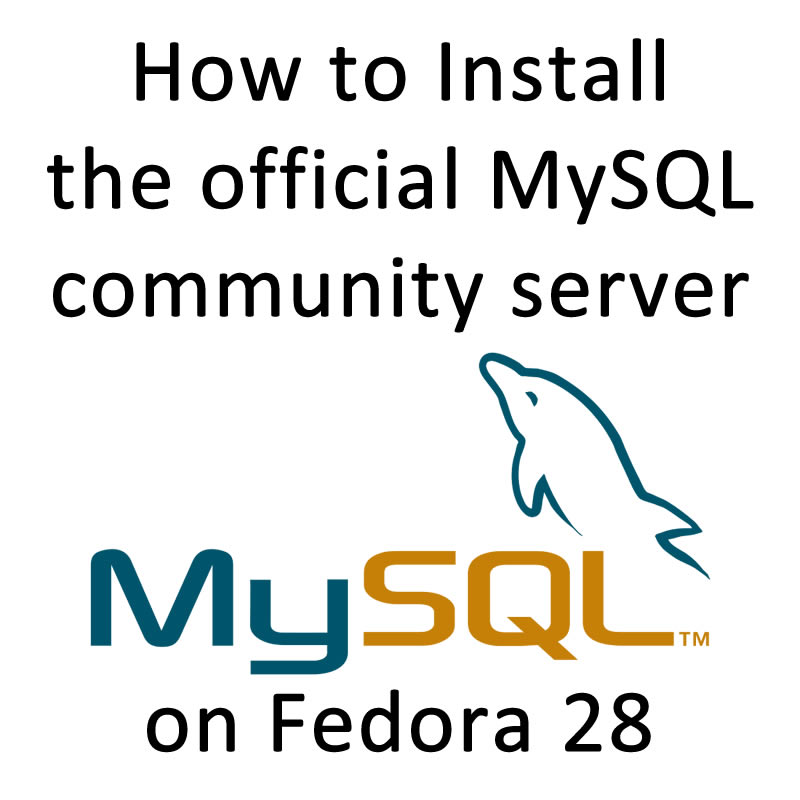 How to Install the official MySQL community server on Fedora 28