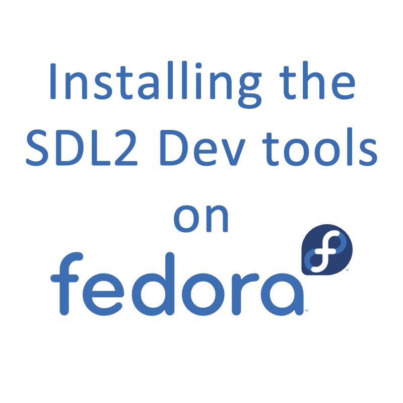 Installing the SDL 2 Dev tools on Fedora - The Chewett blog