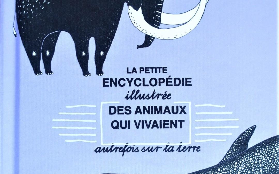 La petite encyclopédie illustrée des animaux qui vivaient autrefois sur la Terre