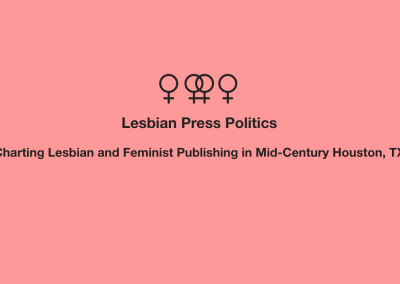 Lesbian Press Politics: Charting Lesbian and Feminist Publishing in Mid-Century Houston, TX