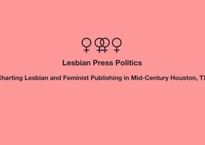 Lesbian Press Politics: Charting Lesbian and Feminist Publishing in Mid-Century Houston, TX