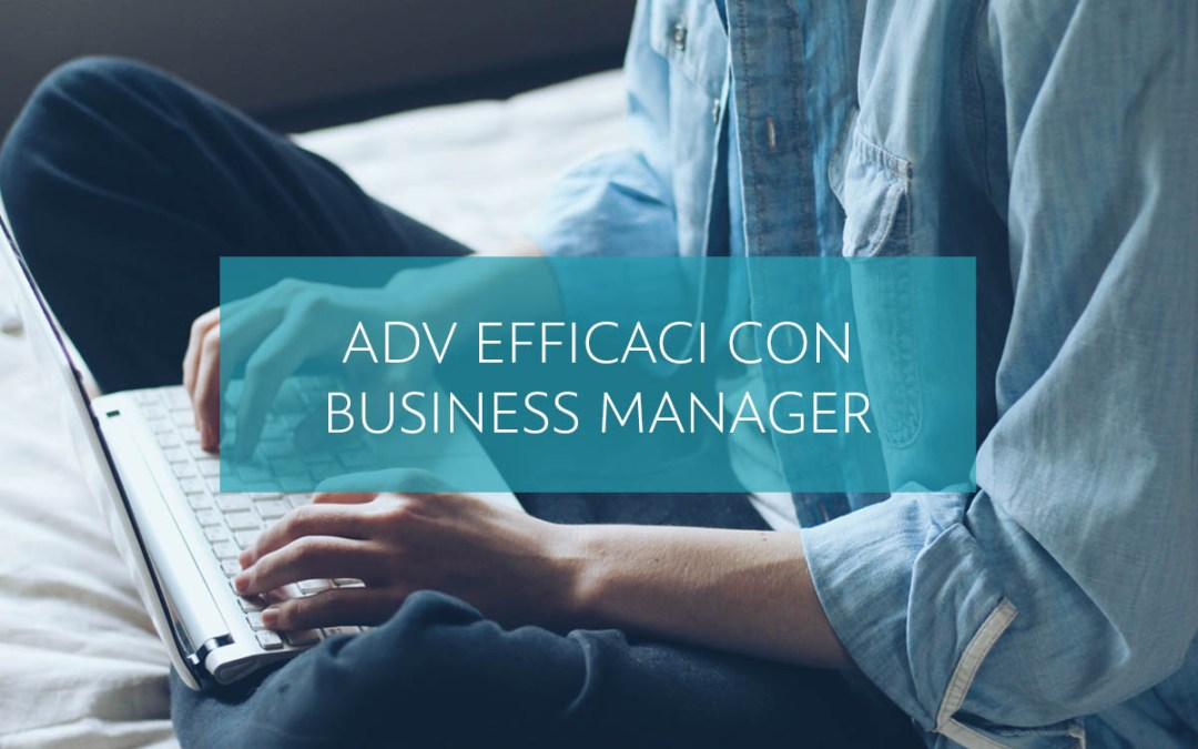 Come creare adv efficaci con il Business Manager