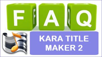 Một số câu hỏi thường gặp khi làm Karaoke cùng Kara Title Maker 2