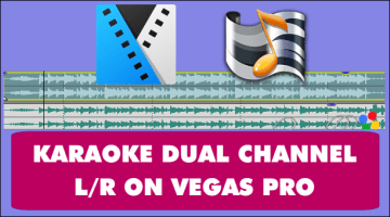 Hướng dẫn làm Video Karaoke Dual Channel trên Vegas Pro