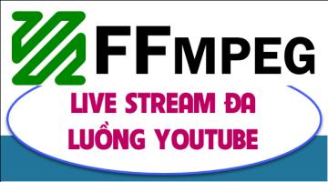Hướng dẫn cách live stream đa luồng sử dụng ffmpeg