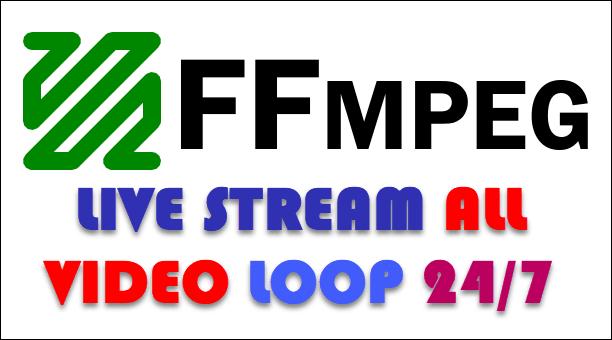 Hướng dẫn live stream toàn bộ Video trong thư mục và lặp lại bằng ffmpeg