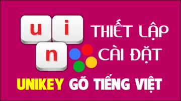 Hướng dẫn sử dụng Unikey gõ Tiếng Việt trên Windows đầy đủ tính năng