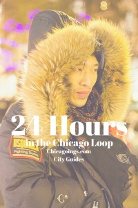 Ultimate Guide: 24 Hours in the Chicago Loop