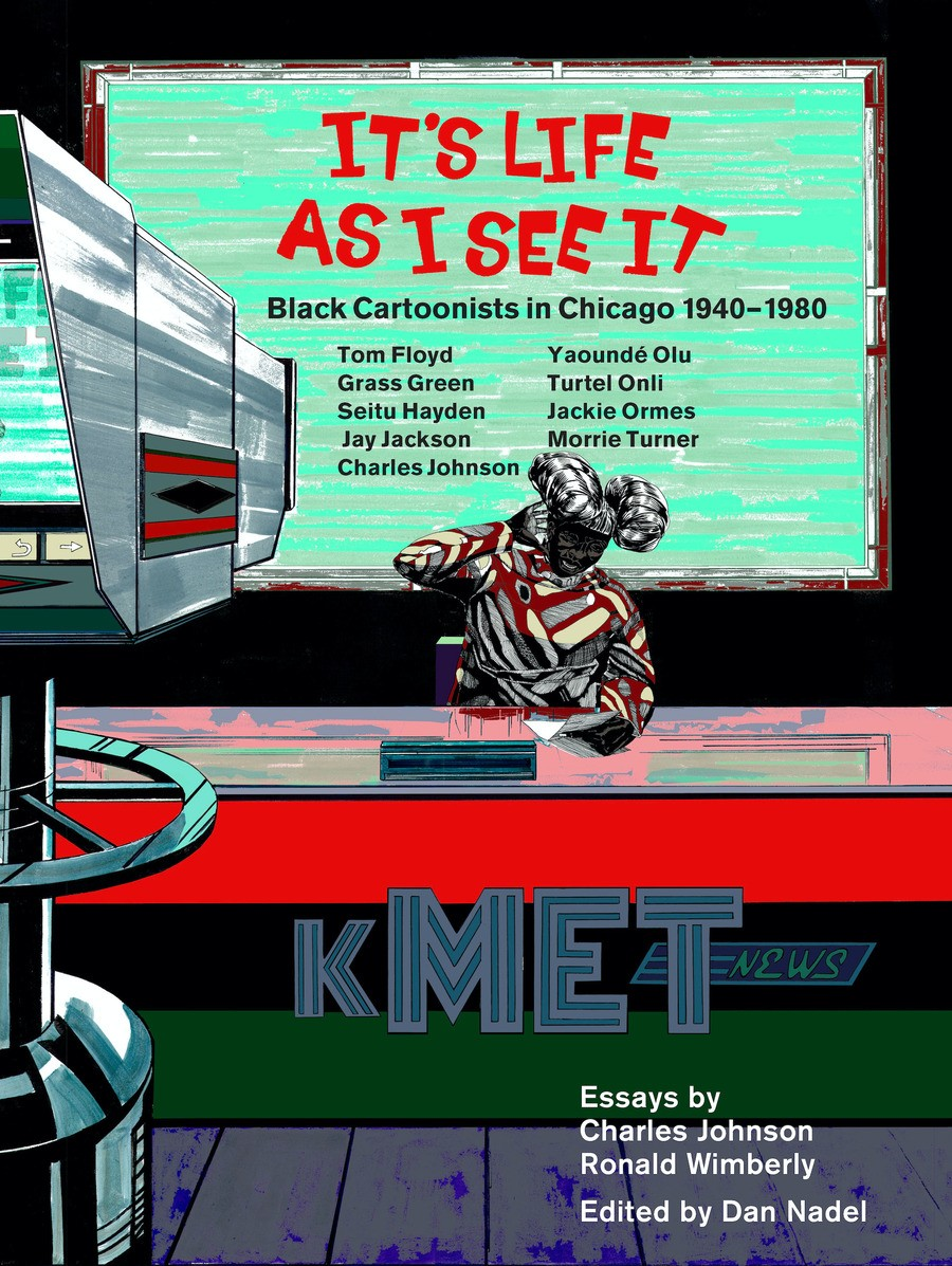 The new book <i>It's Life as I See It: Black Cartoonists in Chicago, 1940-1980</i> features a cover designed by artist Kerry James Marshall.