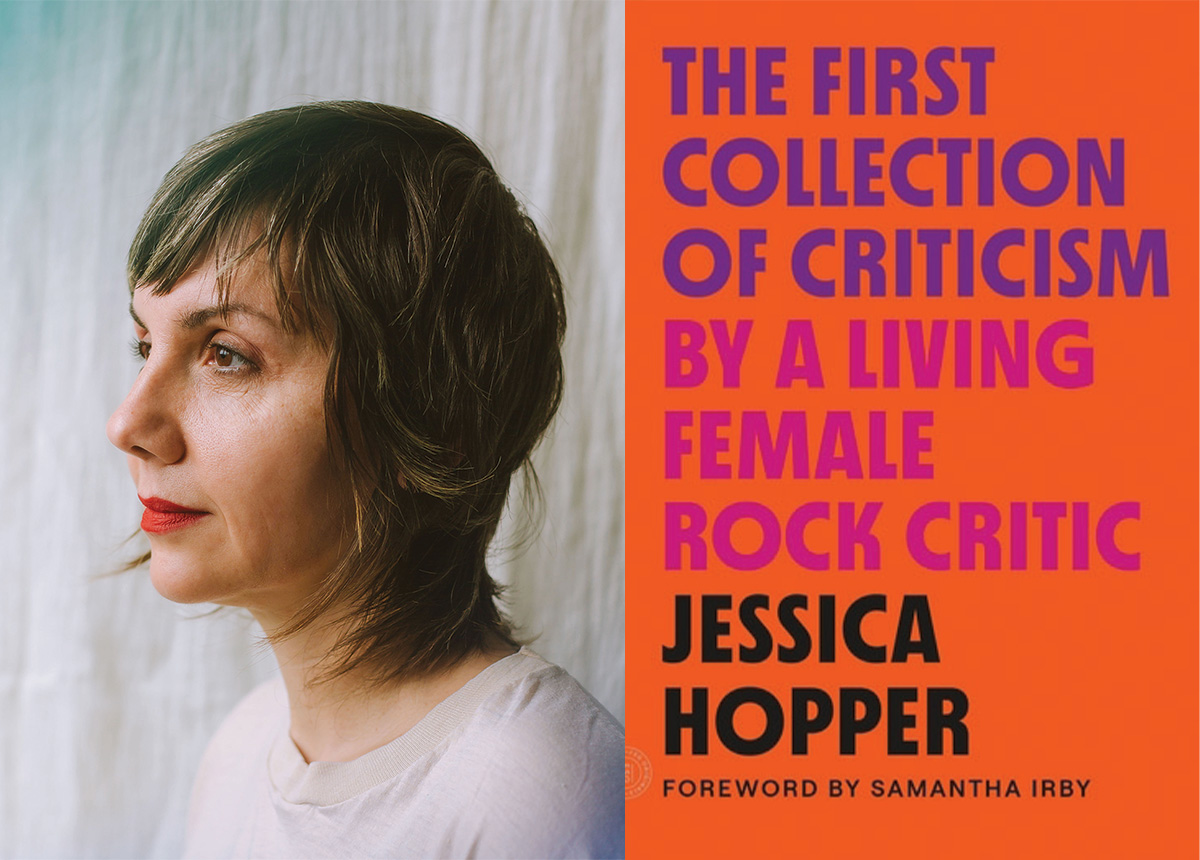 Left: Jessica Hopper; right, the cover of the newly revised edition of The First Collection of Criticism By a Living Female Rock Critic